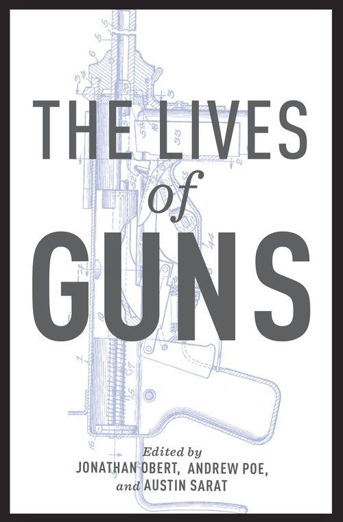 the lives of guns oxford university press