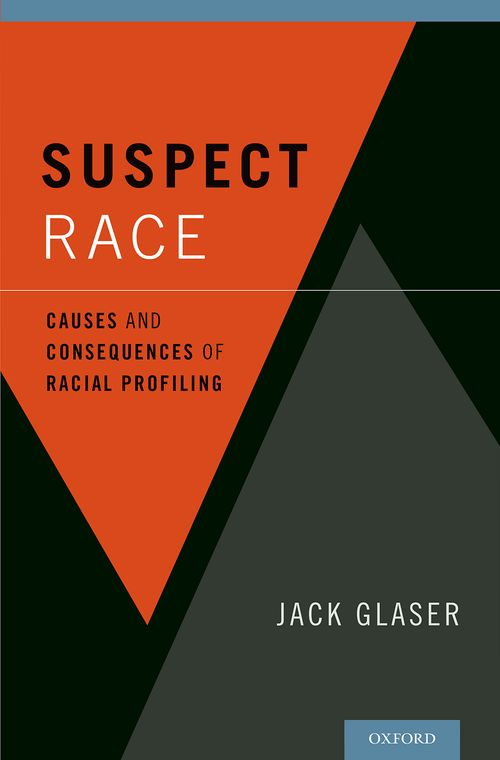 suspect race causes and consequences of racial profiling oxford