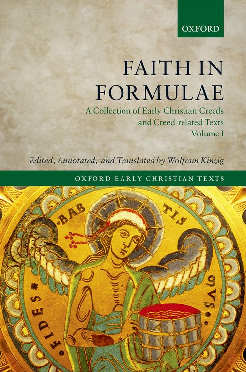 Faith in Formulae: A Collection of Early Christian Creeds and Creed-Related Texts