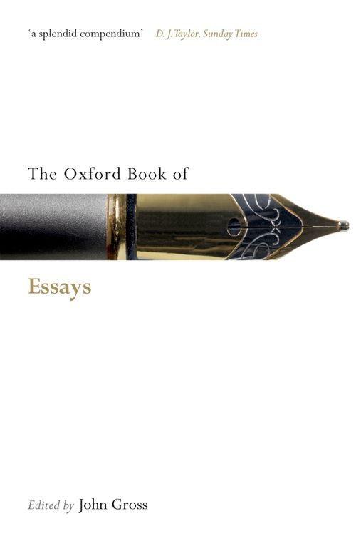 oxford book of essays john gross The oxford book of essays by john gross oxford university press hardcover very good light rubbing wear to cover, spine and page edges very minimal writing or notations in margins not affecting the text.