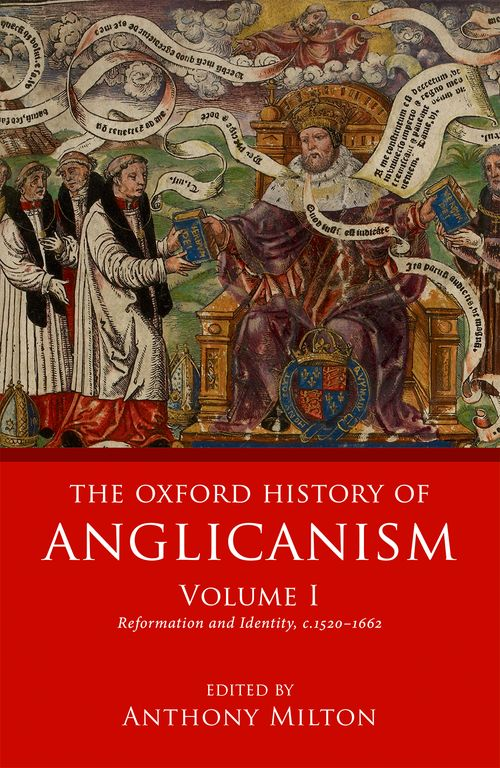 The Oxford History of Anglicanism: Reformation and Identity c.1520-1662: Volume 1