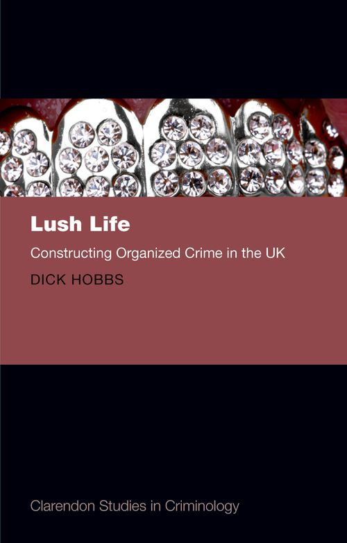 lush life constructing organized crime in the uk oxford