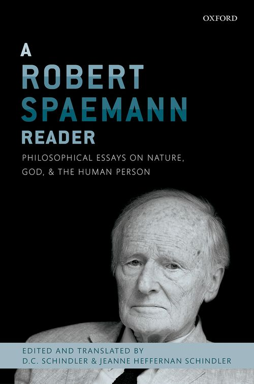 a robert spaemann reader philosophical essays on nature god and  a robert spaemann reader philosophical essays on nature god and the human person