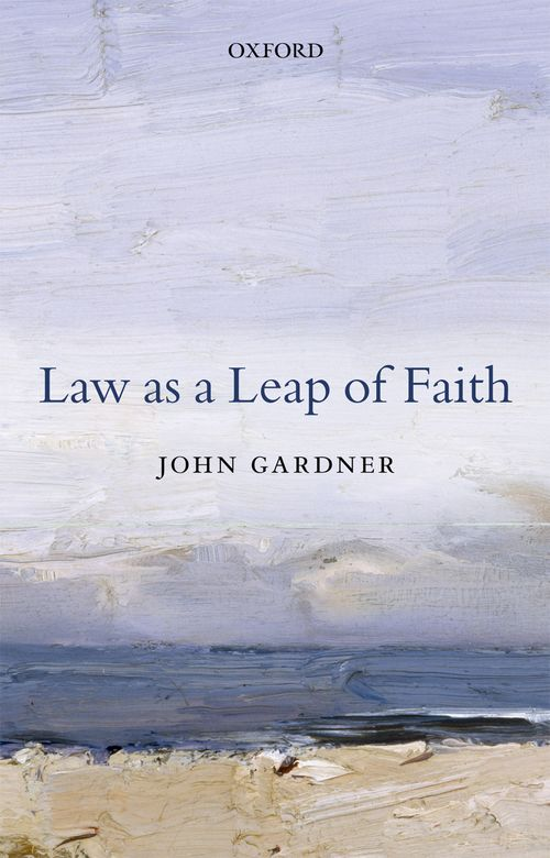 law as a leap of faith essays on law in general oxford  law as a leap of faith essays on law in general